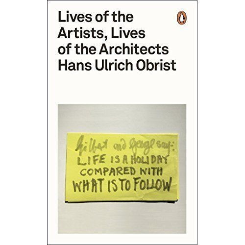 1 of 1 - Lives of the Artists, Lives of the Architects (Penguin Design), Obrist, Hans Ulr