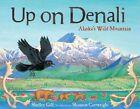 Up on Denali: Alaska's Wild Mountain by Shelley Gill (Paperback / softback, 2012)