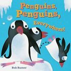 Penguins, Penguins, Everywhere! by Bob Barner (Board book, 2010)