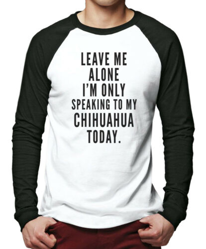 Leave Me Alone I/'m Only Talking To My Chihuahua Men Baseball Top