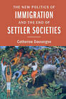 The New Politics of Immigration and the End of Settler Societies by Catherine Dauvergne (Paperback, 2016)