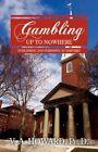 Gambling up to Nowhere Publishing and Perishing at Harvard 9781440110412 Book