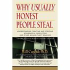 Why Usually Honest People Steal: Understanding, Treating and Stopping Nonsensical Shoplifting and Other Bizarre Theft Behavior by Will Cupchik Phd (Paperback / softback, 2013)