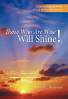 Those Who Are Wise Will Shine!: Understanding the Work of God in Your Redemption by Michael L. Henderson (Paperback, 2010)