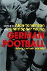 German Football: History, Culture, Society by Taylor & Francis Ltd (Paperback, 2005)