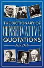 Dictionary of Conservative Quotations by Iain Dale (Paperback, 2013)