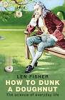 How to Dunk a Doughnut: The Science of Everyday Life by Len Fisher (Paperback, 2003)