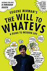The Will to Whatevs: A Guide to Modern Life by Eugene Mirman (Paperback, 2009)