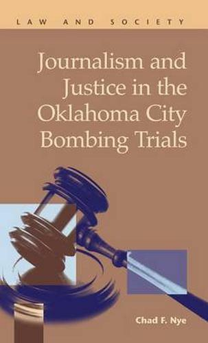 Journalism and Justice in the Oklahoma City Bombing Trials by Chad F. Nye...