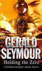 HOLDING THE ZERO by Gerald Seymour (Paperback, 2000)