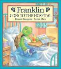 Franklin: Franklin Goes to the Hospital by Paulette Bourgeois (2000, Paperback)