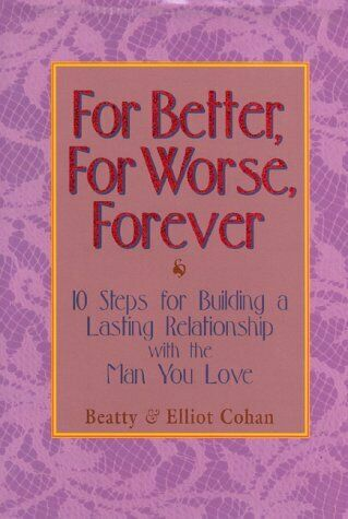 For Better  For Worse  Forever  10 Steps for Building a Lasting Relat