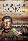 Defeat of Rome: Crassus, Carrhae and the Invasion of the East by Gareth C. Sampson (Paperback, 2015)
