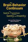The Brain-Behavior Continuum: The Subtle Transition Between Sanity and Insanity by Jose Luis Perez Velazquez, Marina Frantseva (Hardback, 2011)
