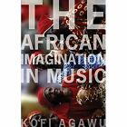 The African Imagination in Music by Kofi Agawu (Paperback, 2016)