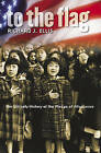 To the Flag: The Unlikely History of the Pledge of Allegiance by Richard J. Ellis (Paperback, 2005)