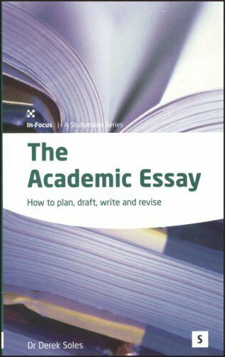 1 of 1 - The Academic Essay: How to Plan, Draft, Write ... by Soles, Dr. Derek 1842850652