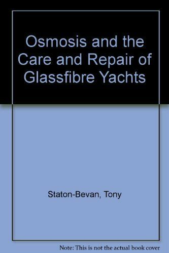 Osmosis and the Care and Repair of Glass Fibre Yachts,Tony Sta ,.9780229118373