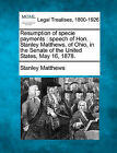 Resumption of Specie Payments: Speech of Hon. Stanley Matthews, of Ohio, in the Senate of the United States, May 16, 1878. by Stanley Matthews (Paperback / softback, 2010)