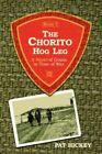 The Chorito Hog Leg Book 1 a Novel of Guam in Time of War Paperback – 13 Apr 2007
