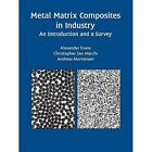 Metal Matrix Composites in Industry: An Introduction and a Survey by Andreas Mortensen, Christopher San Marchi, Alexander Evans (Paperback, 2014)