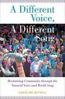 A Different Voice, a Different Song : Reclaiming Community Through the Natural Voice and World Song by Caroline Bithell (2014, Paperback)