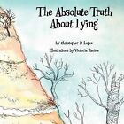 The Absolute Truth about Lying by Christopher P Lopez (Paperback / softback, 2011)