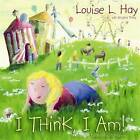 I Think I am by Louise L. Hay (Hardback, 2008)