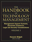 The Handbook of Technology Management: v. 3: Management Support Systems, Electronic Commerce, Legal and Security Considerations by Hossein Bidgoli (Hardback, 2010)