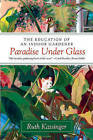 Paradise Under Glass: The Education of an Indoor Gardener by Ruth Kassinger (Paperback, 2014)