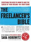 The Freelancer's Bible: Everything You Need to Know to Have the Career of Your Dreams on Your Terms by Sara Horowitz, Toni Sciarra Poynter (Paperback / softback, 2013)