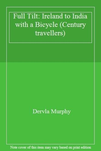 Full Tilt: Ireland to India with a Bicycle (Century travellers),D Murphy, Dervl