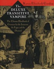 The Deluxe Transitive Vampire : A Handbook of Grammar for the Innocent, the Eager and the Doomed by Karen Elizabeth Gordon (1993, Hardcover)