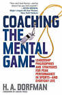 Coaching the Mental Game: Leadership Philosophies and Strategies for Peak Performance in Sports - and Everyday Life by H. A. Dorfman (Hardback, 2003)