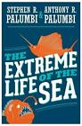 Extreme Life of the Sea von Stephen R. Palumbi und Anthony R. Palumbi (2014, Gebundene Ausgabe)