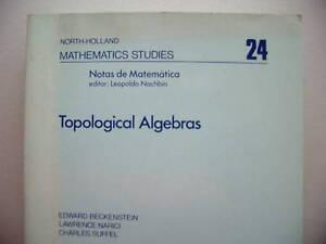 Mathematics Studies 24 Topological Algebras - Eggenstein-Leopoldshafen, Deutschland - Mathematics Studies 24 Topological Algebras - Eggenstein-Leopoldshafen, Deutschland