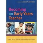 Becoming an Early Years Teacher: From Birth to Five Years by Jessica Johnson (Paperback, 2014)