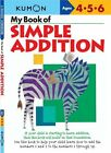 My Book of Simple Addition: Ages 4-5-6 by Kumon Publishing North America, Inc(Paperback / softback)