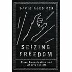 Seizing Freedom: Slave Emancipation and Liberty for All by David Roediger (Hardback, 2014)