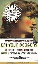 Why You Shouldn't Eat Your Boogers and Other Useless or Gross Information About