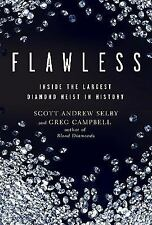 Flawless : Inside the Largest Diamond Heist in History by Scott Andrew Selby...