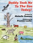 Daddy Took Me to The Zoo Today by Michelle Rumsey 9781425999001