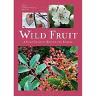Wild Fruit: A Field Guide to Britain and Europe by Alain Geneve, Marie-Jeanne Geneve (Paperback, 2014)