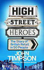 High Street Heroes: The Story of British Retail in 50 People by John Timpson (Paperback, 2015)