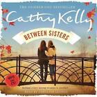 Between Sisters by Cathy Kelly (CD-Audio, 2015)