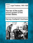 The Law of the Public School System of the United States. by Harvey Cortlandt Voorhees (Paperback / softback, 2010)