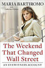 The Weekend That Changed Wall Street: An Eyewitness Account by Maria Bartiromo (Hardback, 2011)