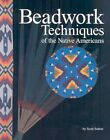 Beadwork Techniques of The Native Americans 9781929572113 by Scott Sutton