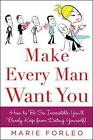 Make Every Man Want You: How to be So Irresistible You'll Barely Keep from Dating Yourself! by Marie Forleo (Paperback, 2008)