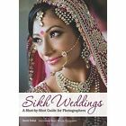 Sikh Weddings: A Shot-by-Shot Guide for Photographers by Gurm Sohal (Paperback, 2016)